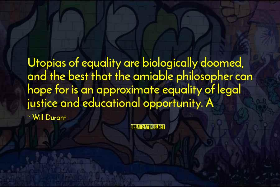 Educational Opportunity Sayings By Will Durant: Utopias of equality are biologically doomed, and the best that the amiable philosopher can hope