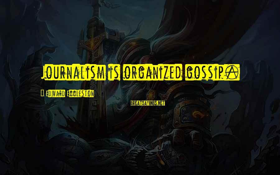 Edward Eggleston Sayings By Edward Eggleston: Journalism is organized gossip.