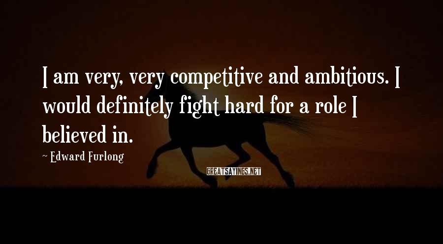 Edward Furlong Sayings: I am very, very competitive and ambitious. I would definitely fight hard for a role