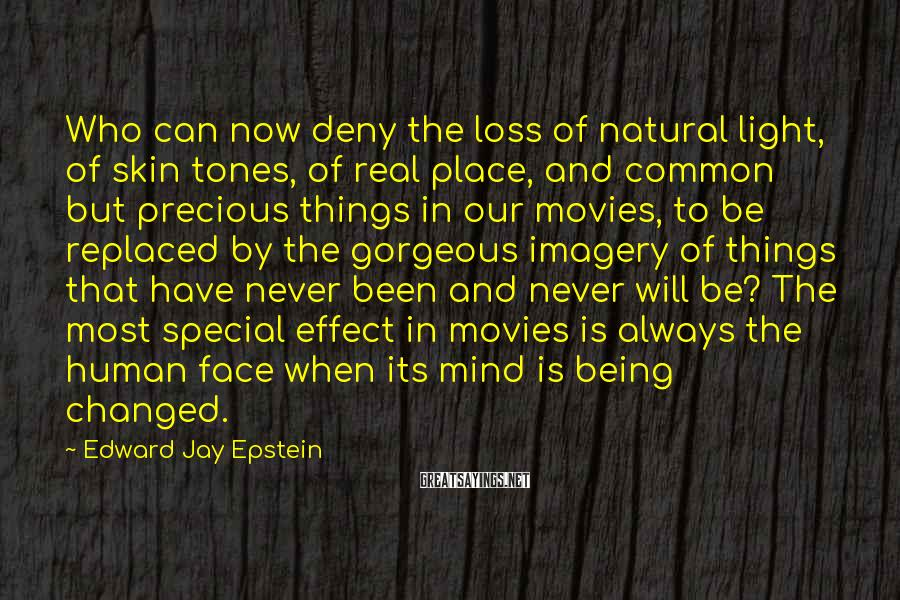 Edward Jay Epstein Sayings: Who can now deny the loss of natural light, of skin tones, of real place,
