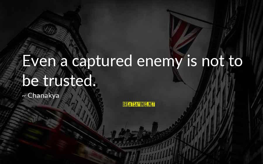 Edward Monkton Friends Sayings By Chanakya: Even a captured enemy is not to be trusted.