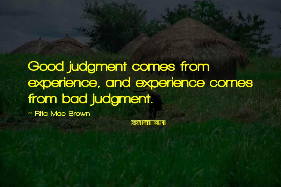 Edward Monkton Friends Sayings By Rita Mae Brown: Good judgment comes from experience, and experience comes from bad judgment.