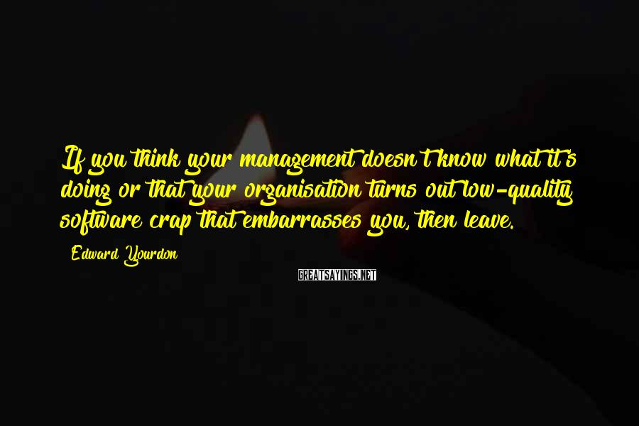 Edward Yourdon Sayings: If you think your management doesn't know what it's doing or that your organisation turns