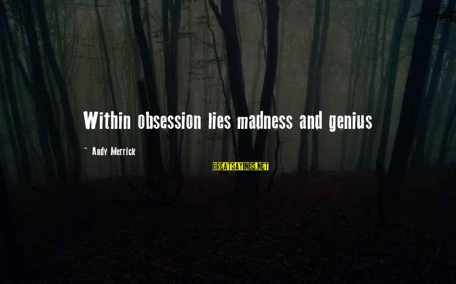 Edwin Spangler Sayings By Andy Merrick: Within obsession lies madness and genius