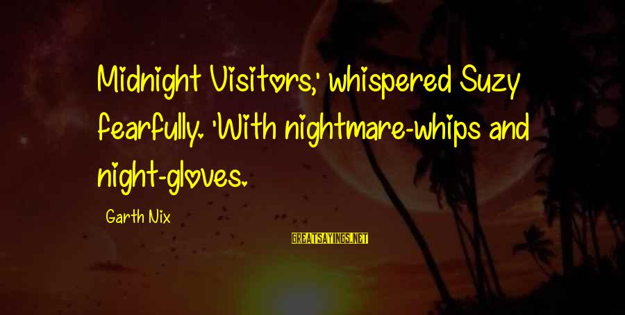 Edwin Spangler Sayings By Garth Nix: Midnight Visitors,' whispered Suzy fearfully. 'With nightmare-whips and night-gloves.