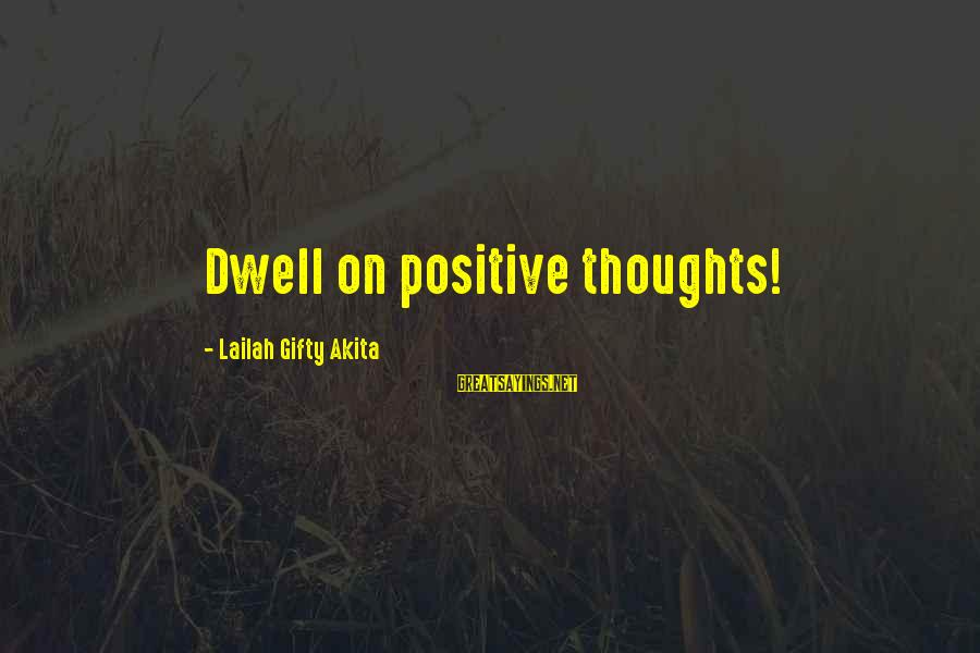 Edwin Spangler Sayings By Lailah Gifty Akita: Dwell on positive thoughts!
