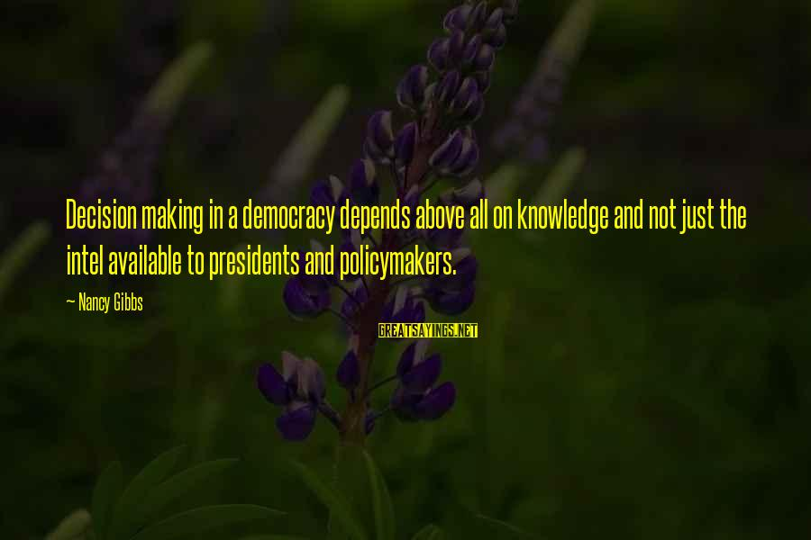 Edwin Spangler Sayings By Nancy Gibbs: Decision making in a democracy depends above all on knowledge and not just the intel