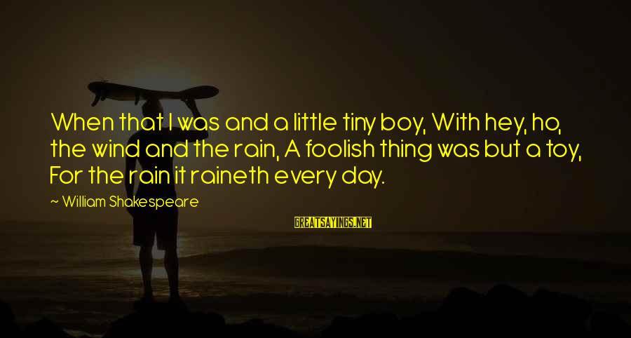 Edwin Spangler Sayings By William Shakespeare: When that I was and a little tiny boy, With hey, ho, the wind and