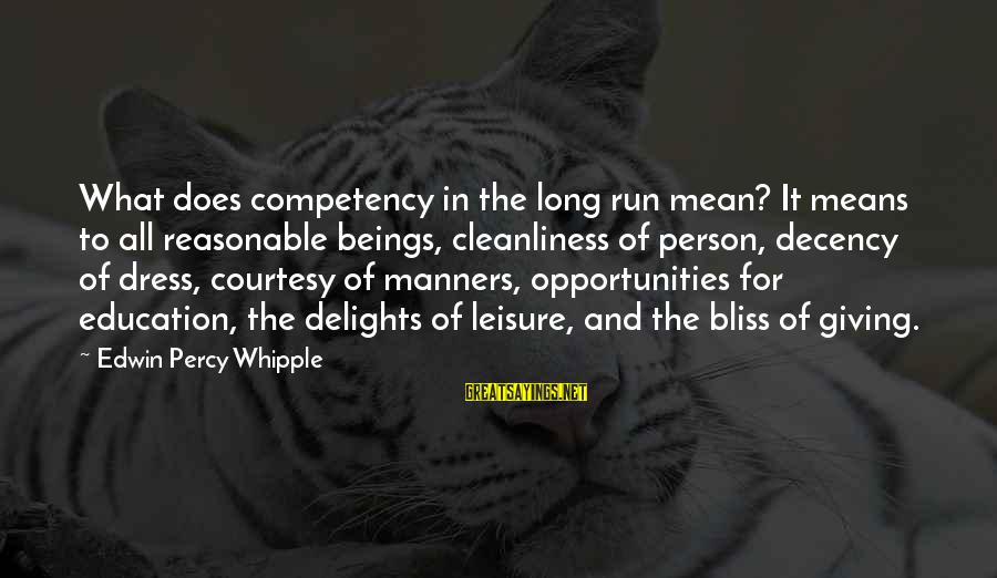 Edwin Whipple Sayings By Edwin Percy Whipple: What does competency in the long run mean? It means to all reasonable beings, cleanliness