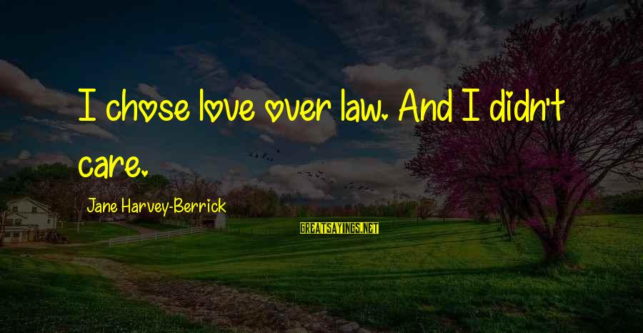 Edwina Gateley Sayings By Jane Harvey-Berrick: I chose love over law. And I didn't care.