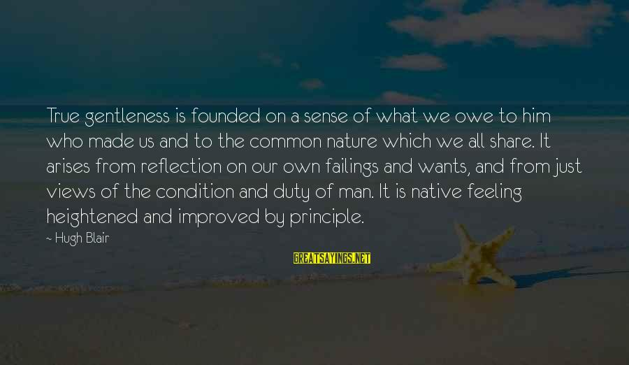Eeeeeeeever Sayings By Hugh Blair: True gentleness is founded on a sense of what we owe to him who made