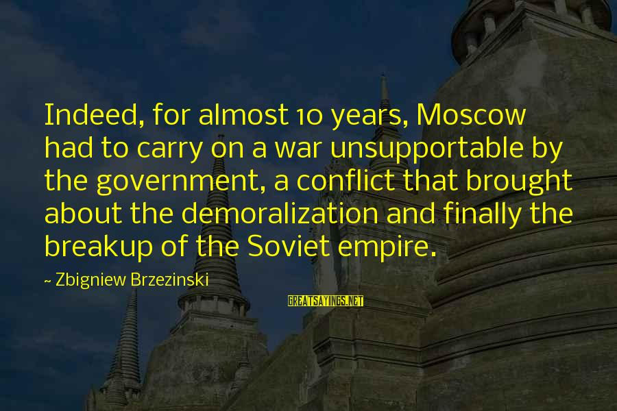 Eeeeeeeever Sayings By Zbigniew Brzezinski: Indeed, for almost 10 years, Moscow had to carry on a war unsupportable by the