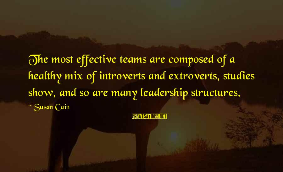 Effective Teams Sayings By Susan Cain: The most effective teams are composed of a healthy mix of introverts and extroverts, studies
