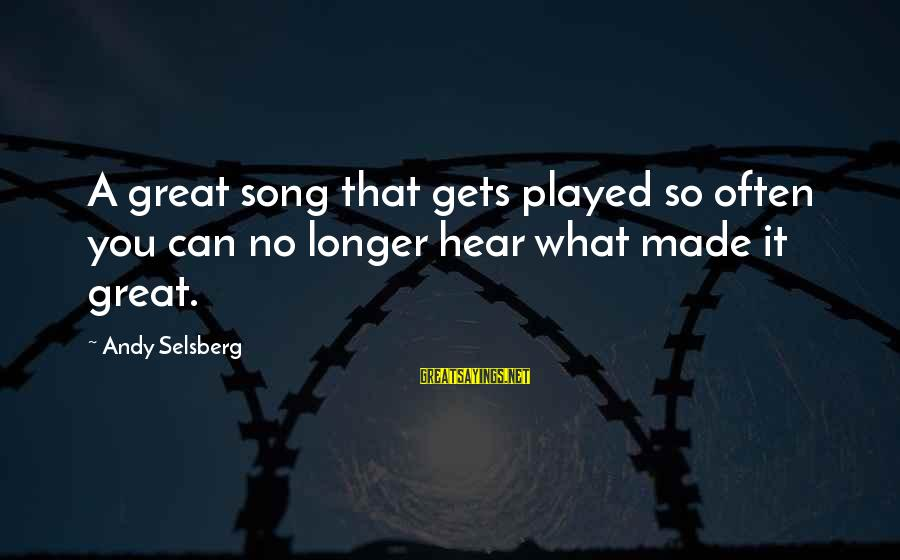 Effertis Sayings By Andy Selsberg: A great song that gets played so often you can no longer hear what made