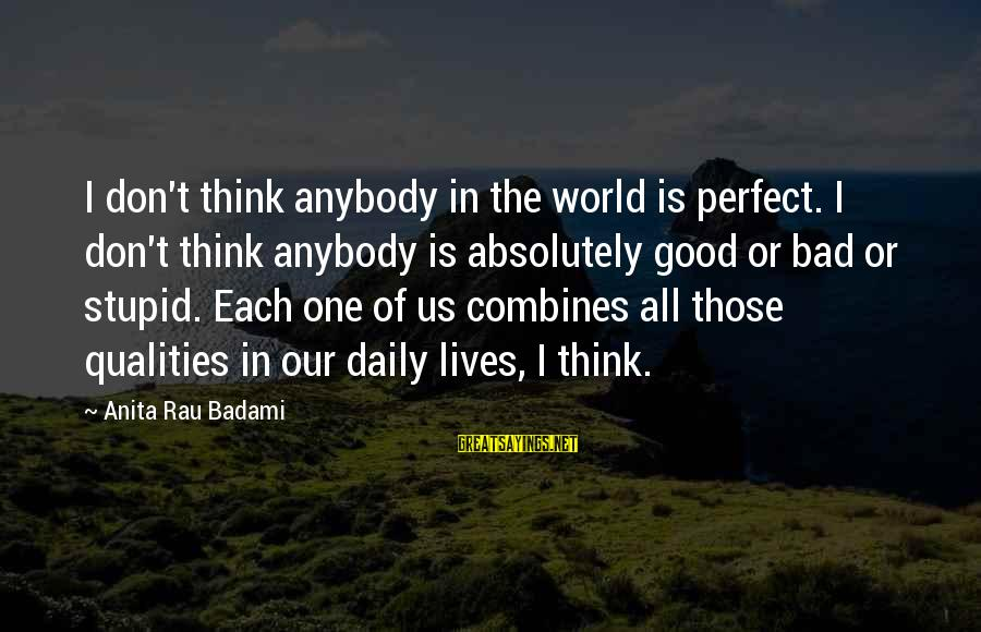 Effertis Sayings By Anita Rau Badami: I don't think anybody in the world is perfect. I don't think anybody is absolutely
