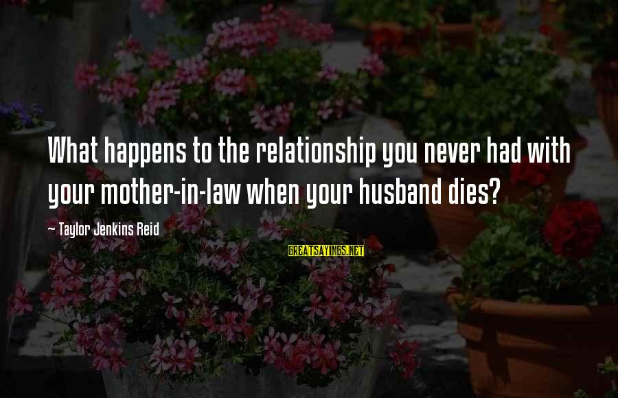 Effertis Sayings By Taylor Jenkins Reid: What happens to the relationship you never had with your mother-in-law when your husband dies?