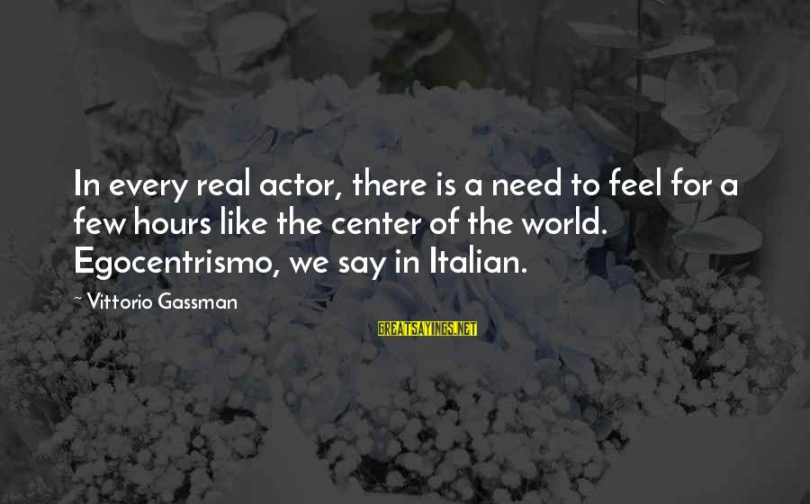 Egocentrismo Sayings By Vittorio Gassman: In every real actor, there is a need to feel for a few hours like