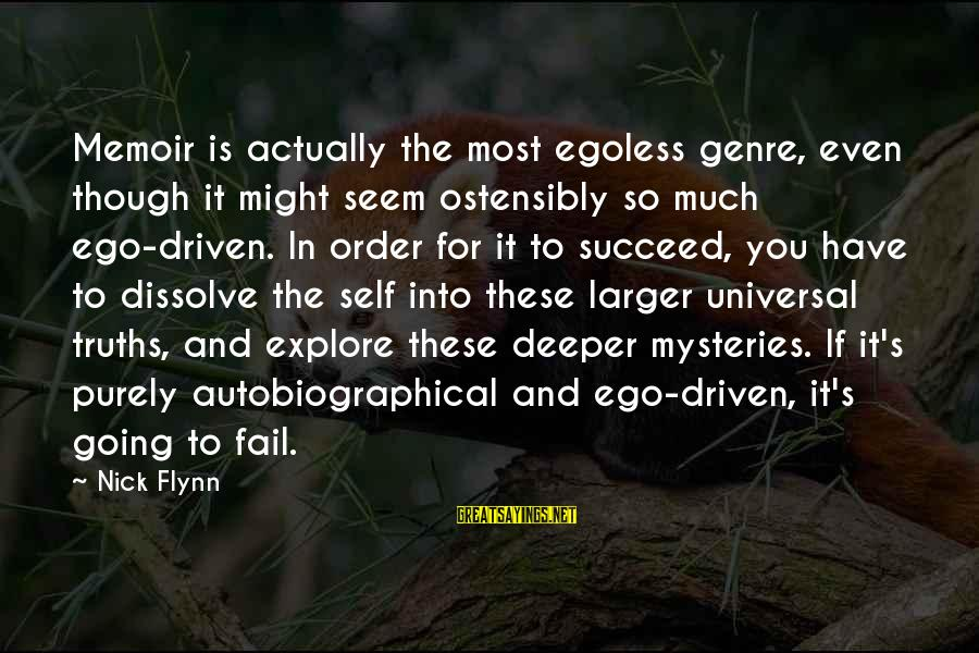 Egoless Sayings By Nick Flynn: Memoir is actually the most egoless genre, even though it might seem ostensibly so much