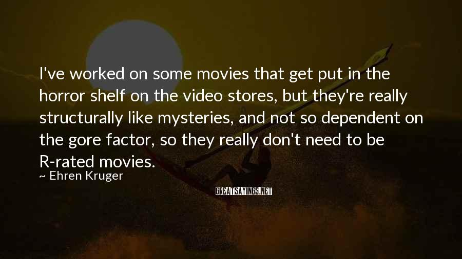 Ehren Kruger Sayings: I've worked on some movies that get put in the horror shelf on the video