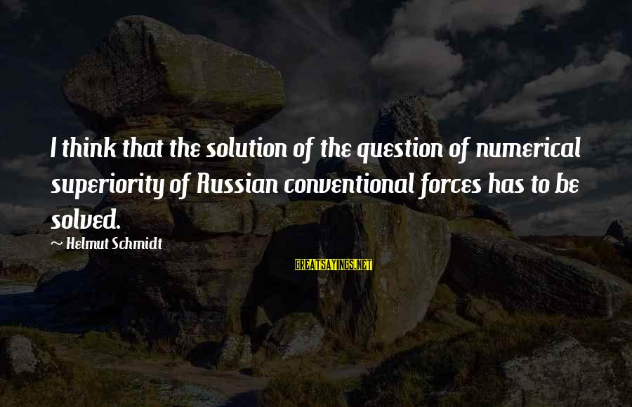 Eid Ul Fitr 2015 Greetings Sayings By Helmut Schmidt: I think that the solution of the question of numerical superiority of Russian conventional forces