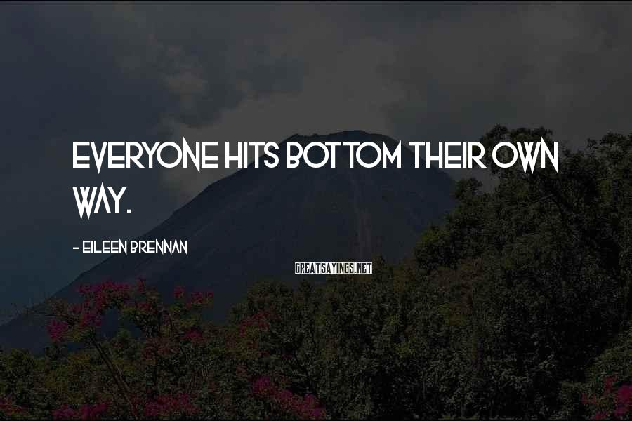 Eileen Brennan Sayings: Everyone hits bottom their own way.