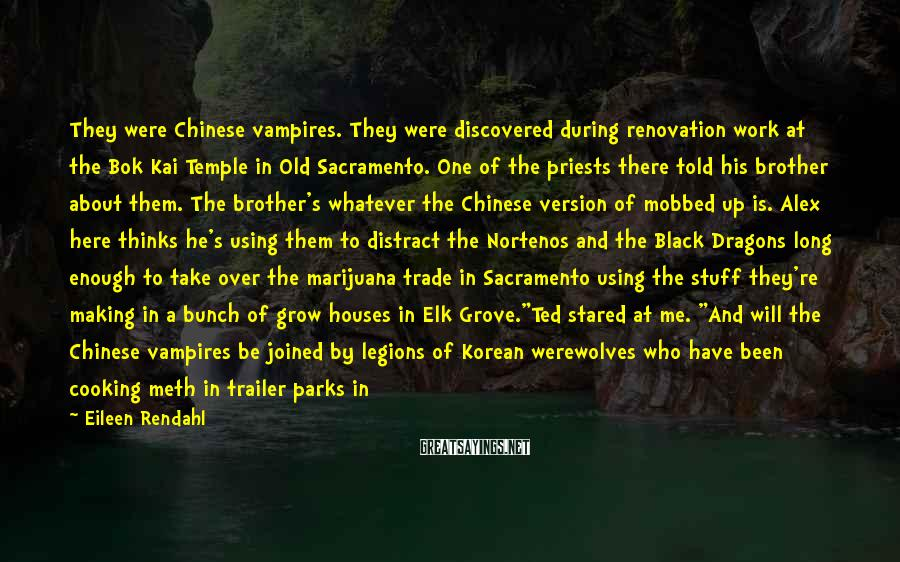 Eileen Rendahl Sayings: They were Chinese vampires. They were discovered during renovation work at the Bok Kai Temple