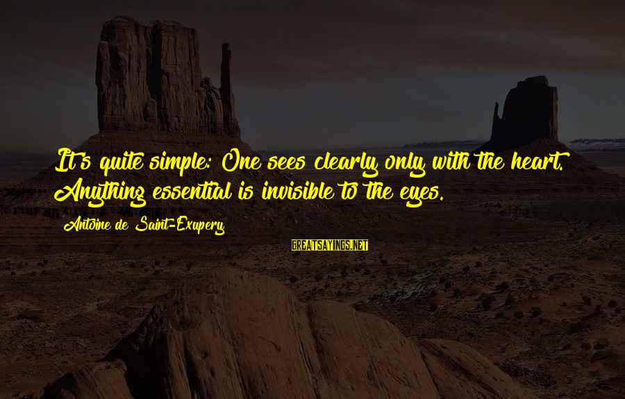 Einstein Memorization Sayings By Antoine De Saint-Exupery: It's quite simple: One sees clearly only with the heart. Anything essential is invisible to