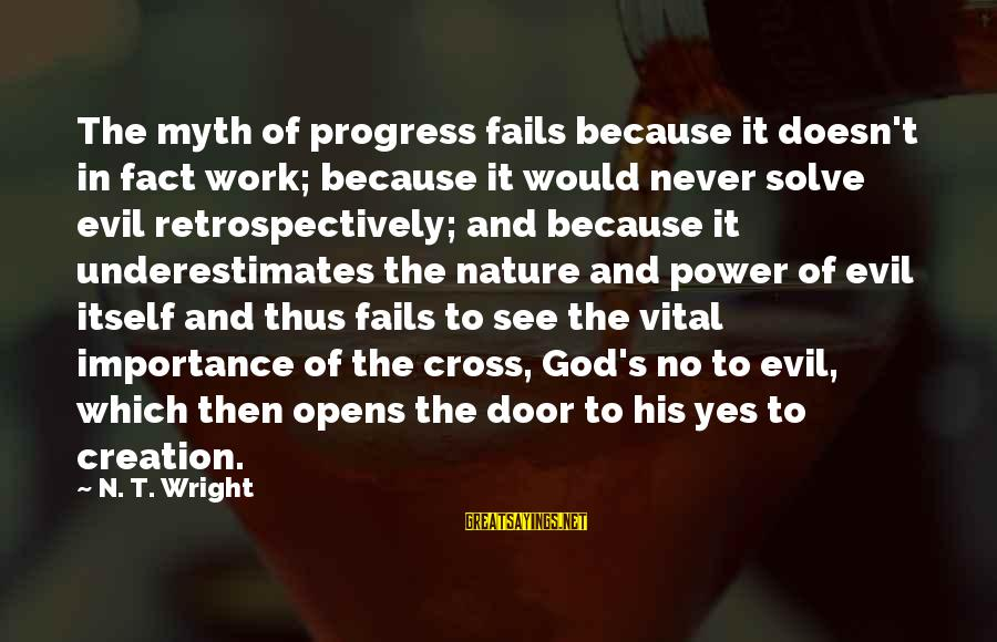 Einstein Memorization Sayings By N. T. Wright: The myth of progress fails because it doesn't in fact work; because it would never