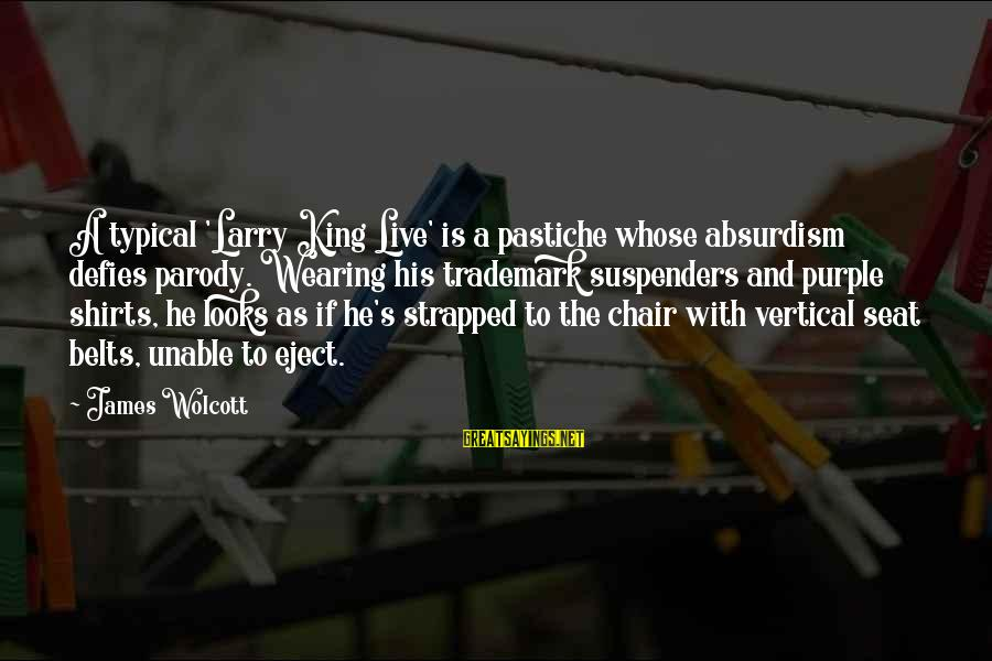 Eject Sayings By James Wolcott: A typical 'Larry King Live' is a pastiche whose absurdism defies parody. Wearing his trademark