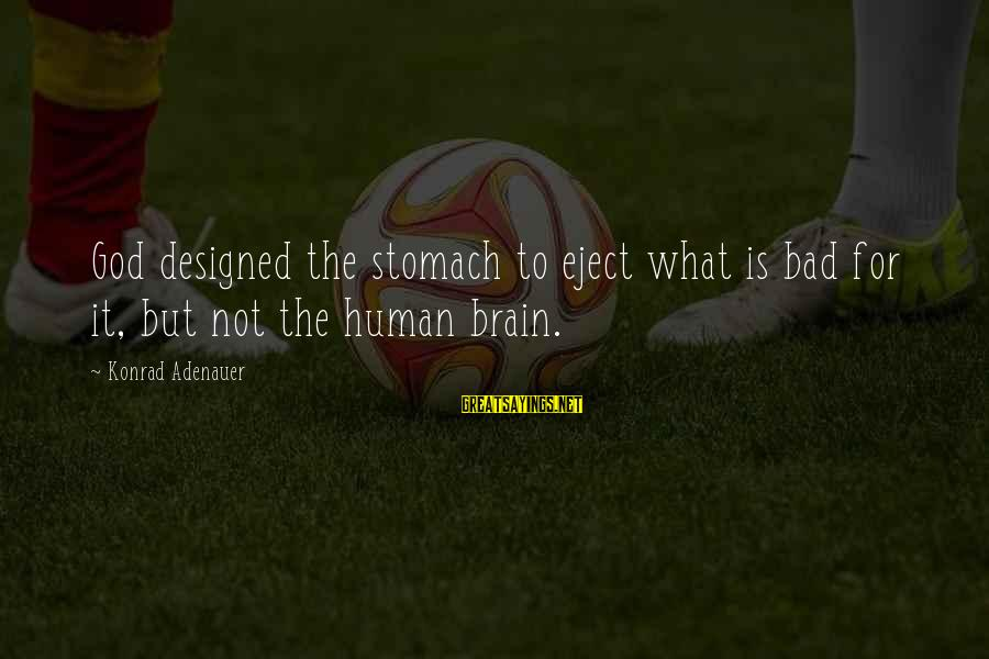Eject Sayings By Konrad Adenauer: God designed the stomach to eject what is bad for it, but not the human