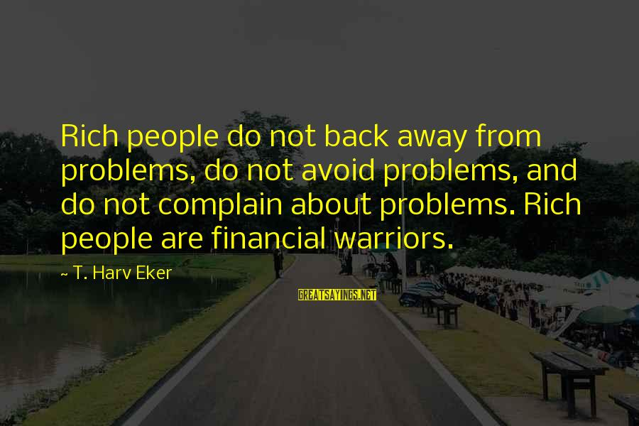 Eker Sayings By T. Harv Eker: Rich people do not back away from problems, do not avoid problems, and do not