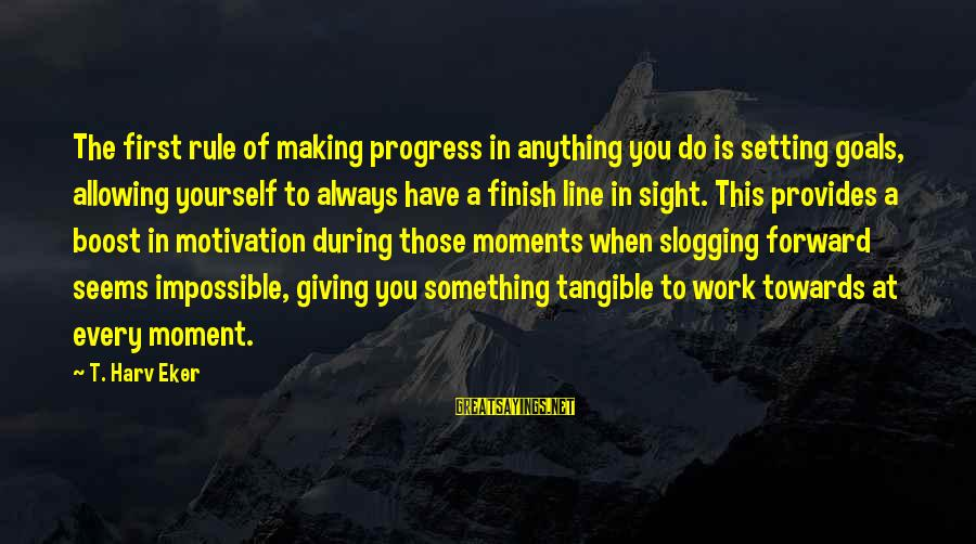 Eker Sayings By T. Harv Eker: The first rule of making progress in anything you do is setting goals, allowing yourself