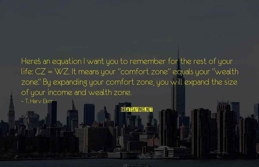 Eker Sayings By T. Harv Eker: Here's an equation I want you to remember for the rest of your life: CZ