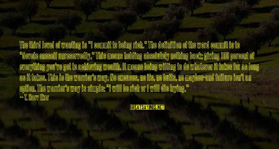 """Eker Sayings By T. Harv Eker: The third level of wanting is """"I commit to being rich."""" The definition of the"""