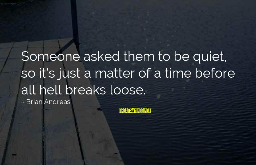 Ekklesia Sayings By Brian Andreas: Someone asked them to be quiet, so it's just a matter of a time before