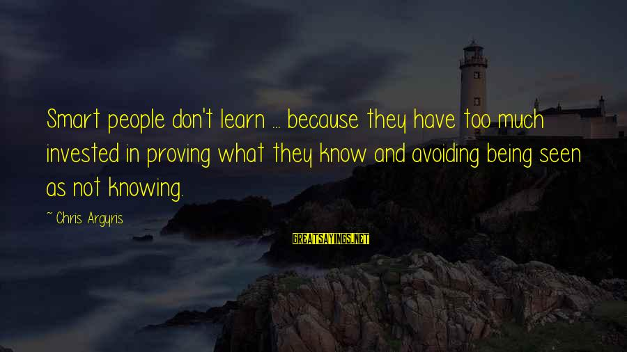 Ekklesia Sayings By Chris Argyris: Smart people don't learn ... because they have too much invested in proving what they