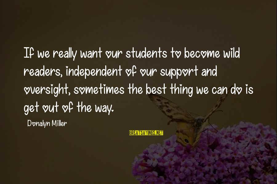 Ekklesia Sayings By Donalyn Miller: If we really want our students to become wild readers, independent of our support and