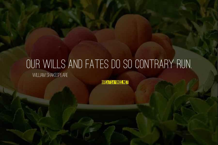 Ekklesia Sayings By William Shakespeare: Our wills and fates do so contrary run.