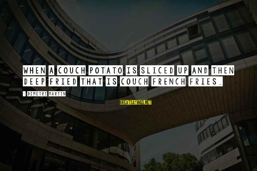 El Respeto Sayings By Demetri Martin: When a couch potato is sliced up and then deep fried that is couch french