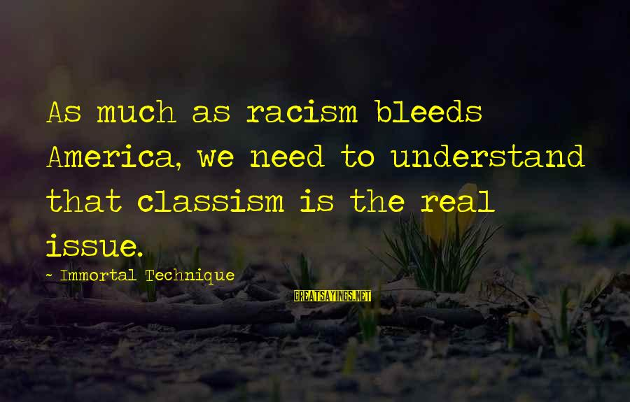 El Respeto Sayings By Immortal Technique: As much as racism bleeds America, we need to understand that classism is the real