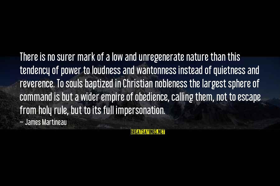 El Respeto Sayings By James Martineau: There is no surer mark of a low and unregenerate nature than this tendency of