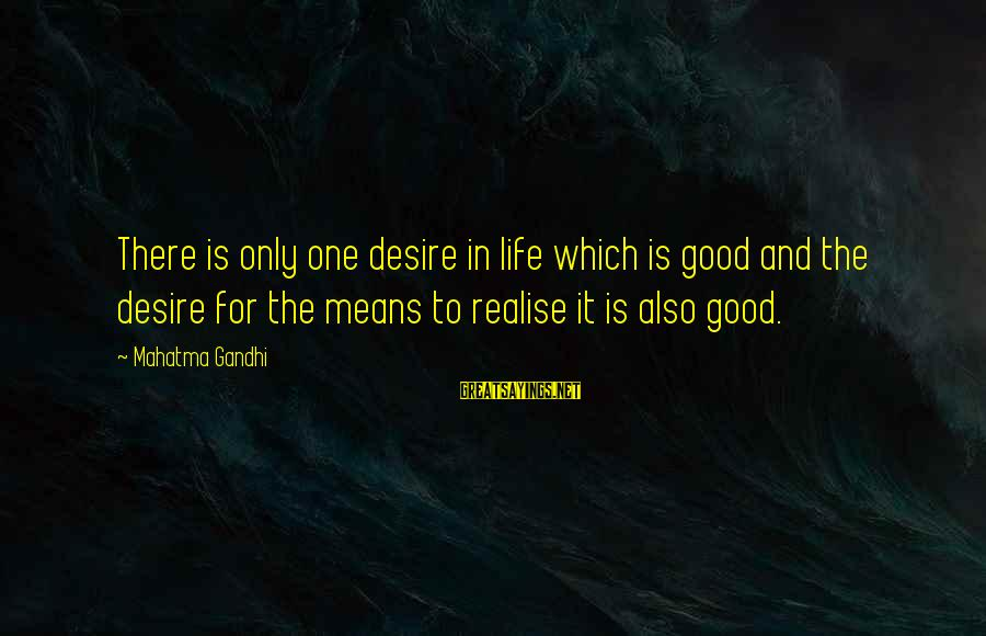 El Respeto Sayings By Mahatma Gandhi: There is only one desire in life which is good and the desire for the