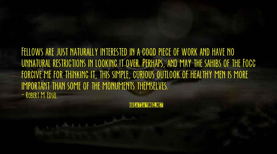 El Respeto Sayings By Robert M. Edsel: Fellows are just naturally interested in a good piece of work and have no unnatural