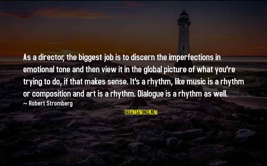 El Respeto Sayings By Robert Stromberg: As a director, the biggest job is to discern the imperfections in emotional tone and