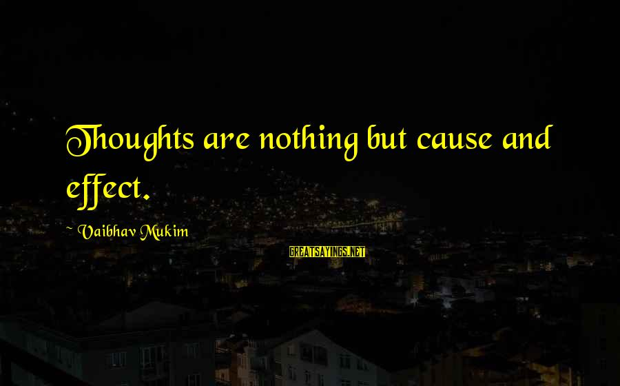 El Respeto Sayings By Vaibhav Mukim: Thoughts are nothing but cause and effect.