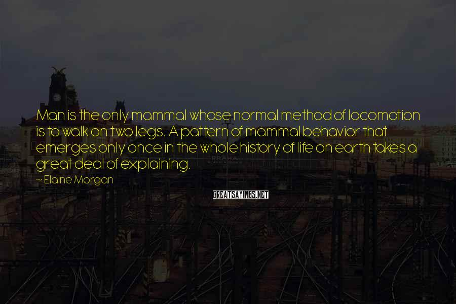 Elaine Morgan Sayings: Man is the only mammal whose normal method of locomotion is to walk on two