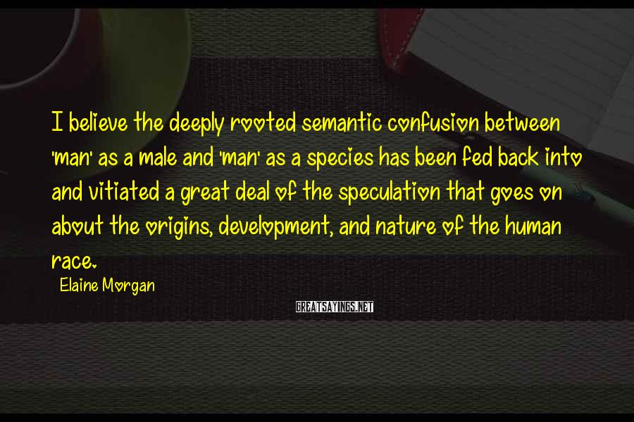 Elaine Morgan Sayings: I believe the deeply rooted semantic confusion between 'man' as a male and 'man' as