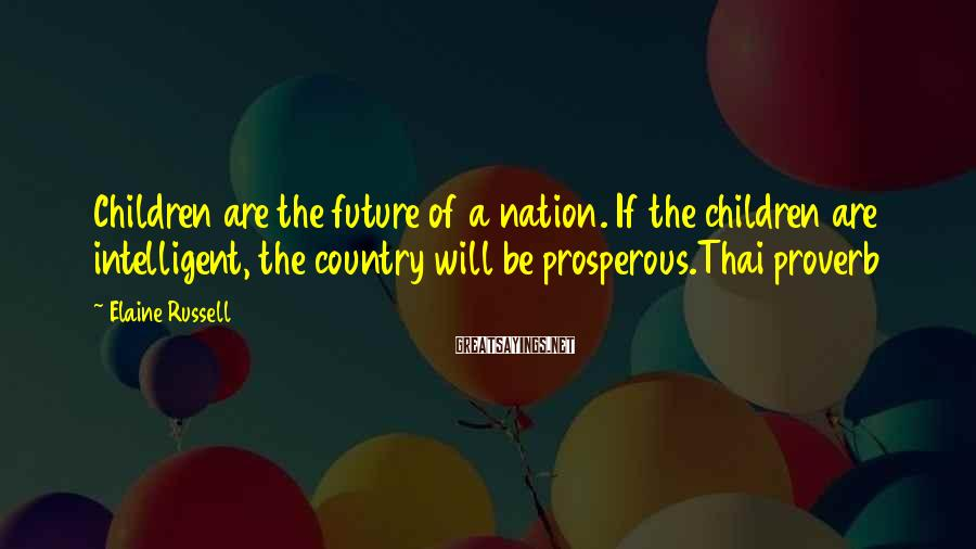 Elaine Russell Sayings: Children are the future of a nation. If the children are intelligent, the country will