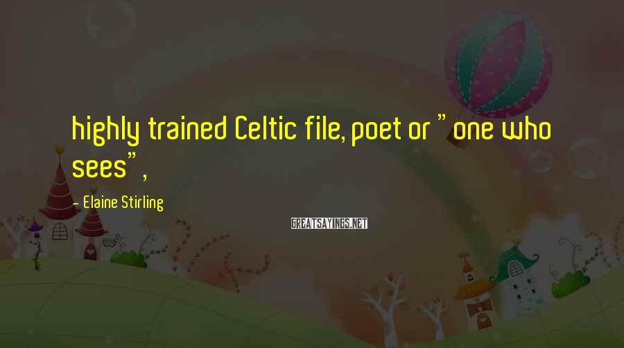 """Elaine Stirling Sayings: highly trained Celtic file, poet or """"one who sees"""","""