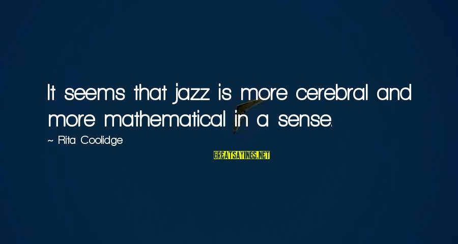 Eleanor And Parker Sayings By Rita Coolidge: It seems that jazz is more cerebral and more mathematical in a sense.